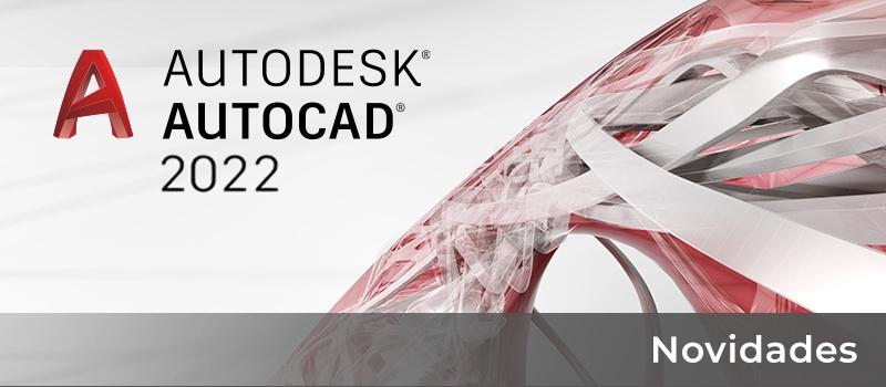 O AutoCAD 2022 e o AutoCAD LT 2022 já estão disponíveis